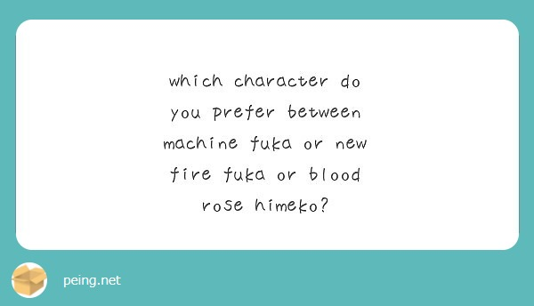 which character do you prefer between machine fuka or new fire fuka or blood rose himeko?