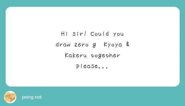 Hi sir! Could you draw Zero g  Kyoya & Kakeru together please...